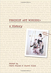 Book cover for Feminist Art Workers: A History by Cheri Gaulke and Laurel Klick