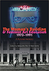 The Woman's Building and Feminist Art Education A Picrorial herstory by Maria karras and Marguerite Elliot